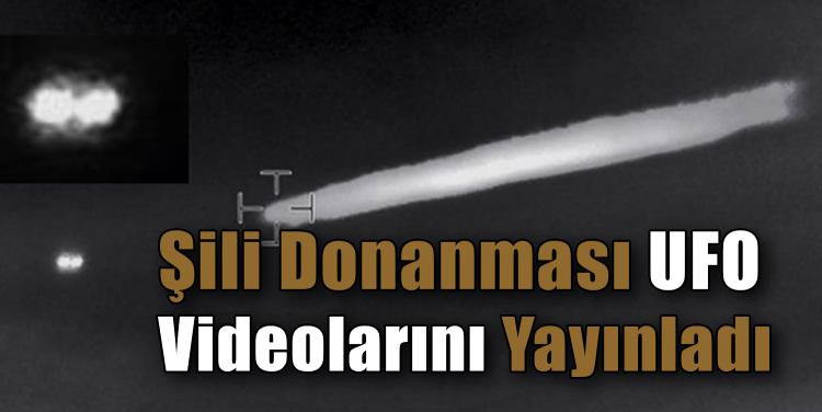 Şili Donanması UFO Videolarını Yayınladı