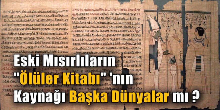 """Eski Mısırlıların """"Ölüler Kitabı""""'nın Kaynağı Büyü mü ?"""