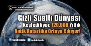 Gizli Sualtı Dünyası Keşfediliyor, 120.000 Yıllık Antik Antartika Ortaya Çıkıyor!