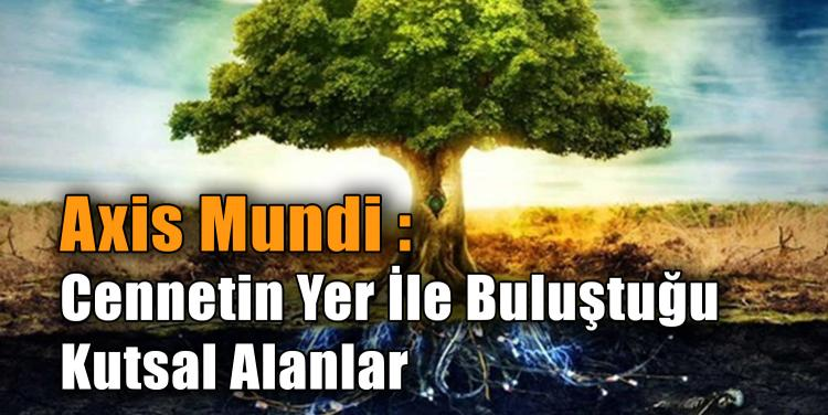 Axis Mundi : Cennetin Yer İle Buluştuğu Kutsal Alanlar