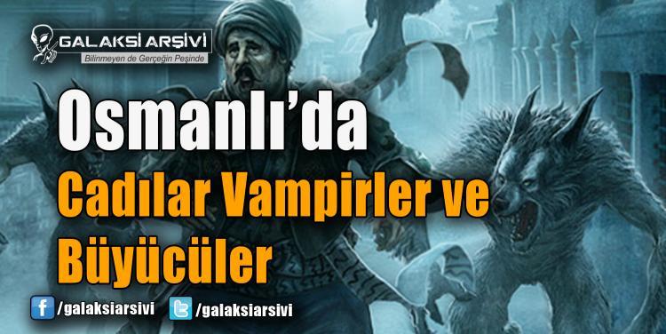 Osmanlı'da Cadılar Vampirler ve Büyücüler