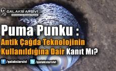Puma Punku : Antik Çağda Teknolojinin Kullanıldığına Dair Kanıt Mı?