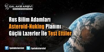 Rus Bilim Adamları Asteroid-Nuking Planını Güçlü Lazerler İle Test Ettiler