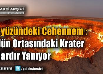 Yeryüzündeki Cehennem : Çölün Ortasındaki Krater Yıllardır Yanıyor