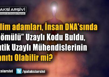 """Bilim adamları, İnsan DNA'sında """"Gömülü"""" Uzaylı Kodu Buldu, Antik Uzaylı Mühendislerinin Kanıtı Olabilir mi?"""