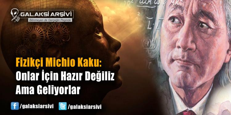 Fizikçi Michio Kaku: Onlar İçin Hazır Değiliz Ama Geliyorlar