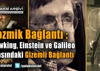 Kozmik Bağlantı :Hawking, Einstein ve Galileo Arasındaki Gizemli Bağlantı