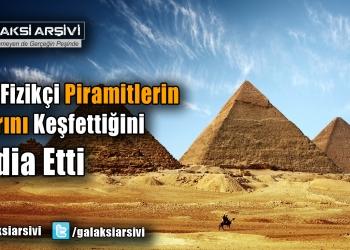 Bir Fizikçi Piramitlerin Sırrını Keşfettiğini İddia Etti