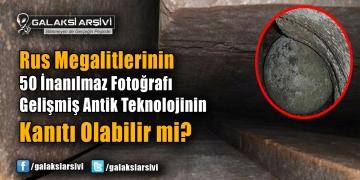 Rus Megalitlerinin 50 İnanılmaz Fotoğrafı – Gelişmiş Antik Teknolojinin Kanıtı Olabilir mi?