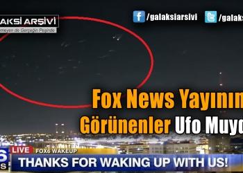 Fox News Yayınında Görünenler Ufo Muydu?