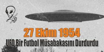 27 Ekim 1954 – UFO Bir Futbol Müsabakasını Durdurdu