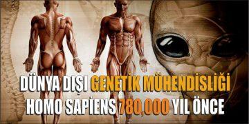 Dünya dışı genetik mühendisliği Homo sapiens 780,000 yıl önce