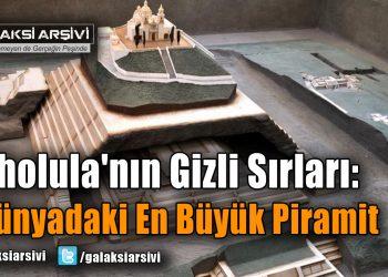 Cholula'nın Gizli Sırları: Dünyadaki En Büyük Piramit