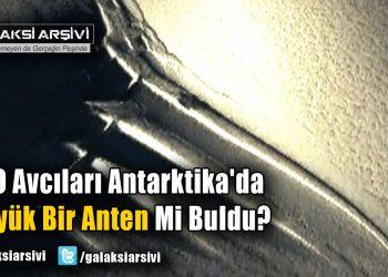 UFO Avcıları Antarktika'da Büyük Bir Anten Mi Buldu?