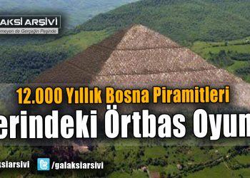 12.000 Yıllık Bosna Piramitleri Üzerindeki Örtbas Oyunu !
