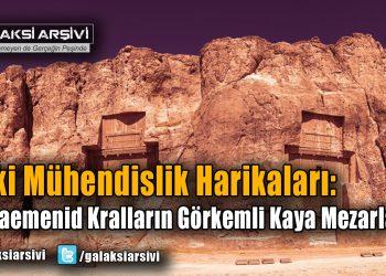 Eski Mühendislik Harikaları: Akhaemenid Kralların Görkemli Kaya Mezarları