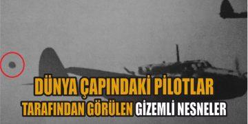 Dünya Çapındaki Pilotlar Tarafından Görülen Gizemli Nesneler