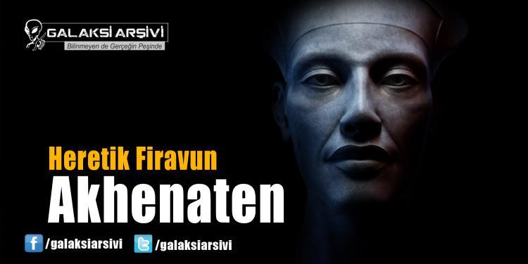 Heretik Firavun Akhenaten