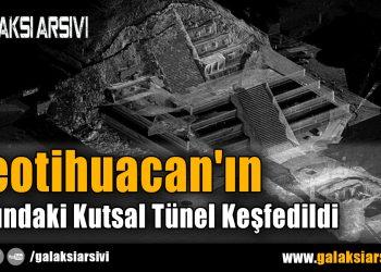 Teotihuacan'ın Altındaki Kutsal Tünel Keşfedildi