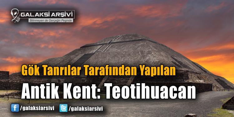 Gök Tanrılar Tarafından Yapılan Antik Kent: Teotihuacan