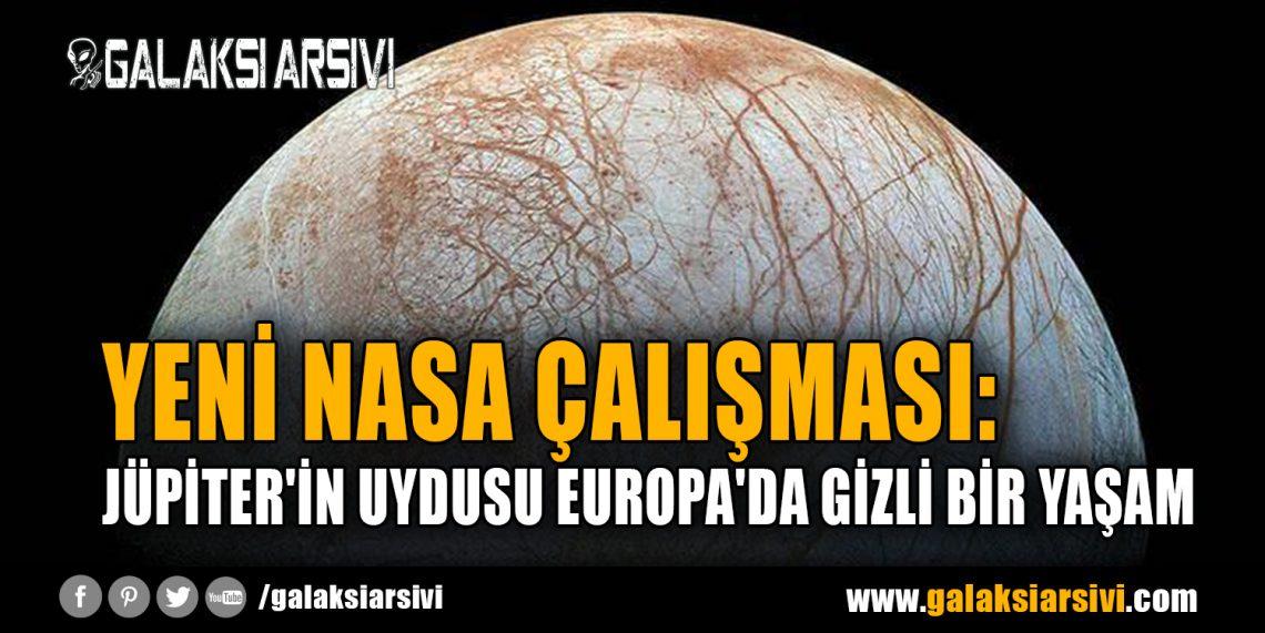 YENİ NASA ÇALIŞMASI: JÜPİTER'İN UYDUSU EUROPA'DA GİZLİ BİR YAŞAM