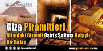 Giza Piramitleri Altındaki Gizemli Osiris Şaftına Detaylı Bir Bakış