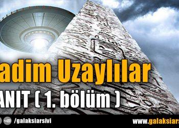 Kadim Uzaylılar – KANIT ( 1. Bölüm )