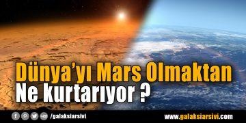 Dünya'yı Mars Olmaktan Ne kurtarıyor ?
