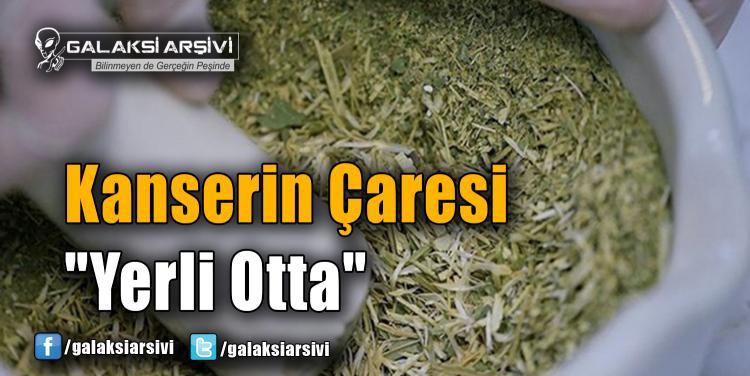 """Kanserin Çaresi """"Yerli Otta"""""""