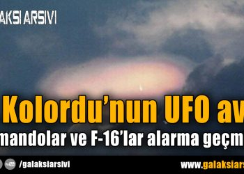 7. Kolordu'nun UFO avı: Komandolar ve F-16'lar alarma geçmiş