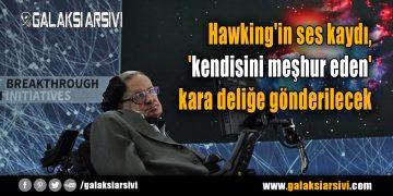 Hawking'in ses kaydı, 'kendisini meşhur eden' kara deliğe gönderilecek