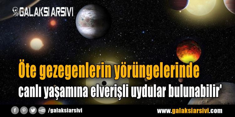 Öte gezegenlerin yörüngelerinde canlı yaşamına elverişli uydular bulunabilir