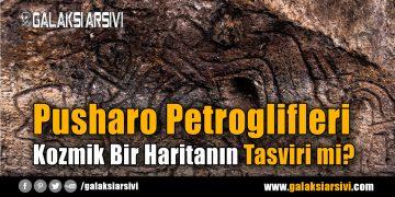 Pusharo Petroglifleri – Kozmik Bir Haritanın Tasviri mi?