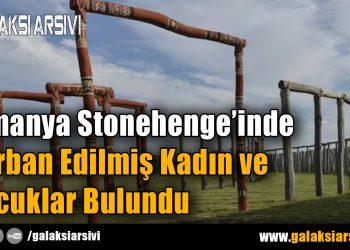 Almanya Stonehenge'inde Kurban Edilmiş Kadın ve Çocuklar Bulundu