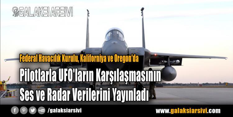 Federal Havacılık Kurulu, Kaliforniya ve Oregon'da Pilotlarla UFO'ların Karşılaşmasının Ses ve Radar Verilerini Yayınladı