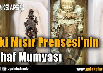 Eski Mısır Prensesi'nin Tuhaf Mumyası