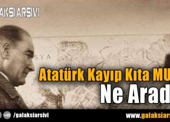 Atatürk Kayıp Kıta MU'DA Ne Aradı ?