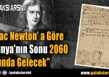 """Isaac Newton : """" Dünya'nın Sonu 2060 Yılında Gelecek"""""""
