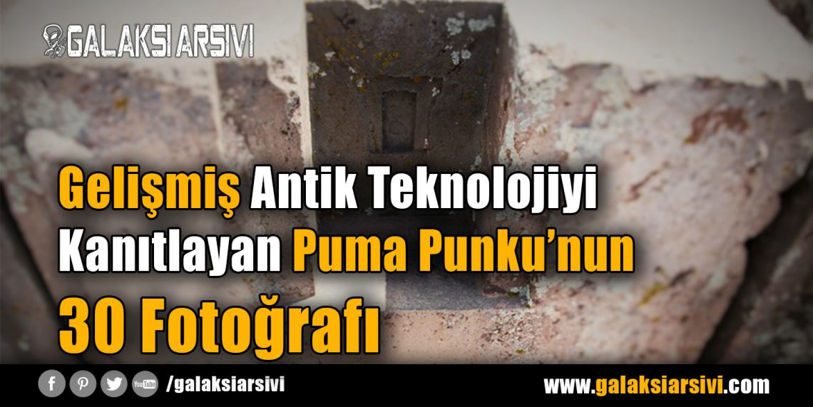 Gelişmiş Antik Teknolojiyi Kanıtlayan Puma Punku'nun 30 Fotoğrafı
