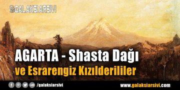 AGARTA – Shasta Dağı ve Esrarengiz Kızılderililer