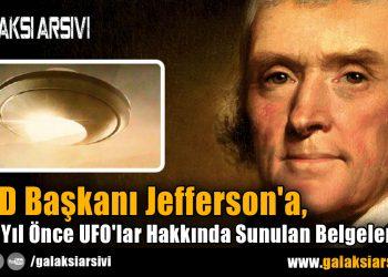 ABD Başkanı Jefferson'a, 200 Yıl Önce UFO'lar Hakkında Sunulan Belgeler!