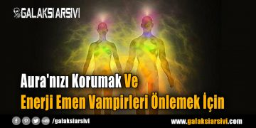 Aura'nızı Korumak Ve Enerji Emen Vampirleri Önlemek İçin