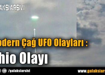 Modern Çağ UFO Olayları : Ohio Olayı
