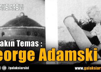 İlk Yakın Temas – George Adamski