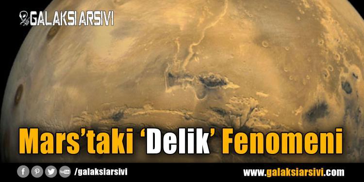 Mars'taki 'Delik' Fenomeni
