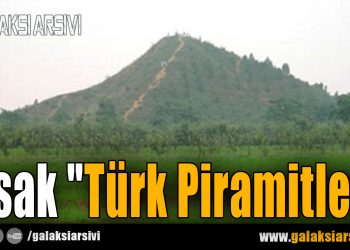 """Yasak """"Türk Piramitleri"""""""