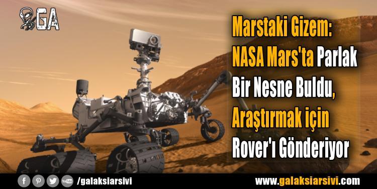 Marstaki Gizem: NASA Mars'ta Parlak Bir Nesne Buldu, Araştırmak için Rover'ı Gönderiyor