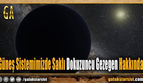 Güneş Sistemimizde Saklı Dokuzuncu Gezegen Hakkında