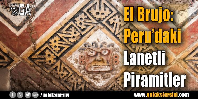 El Brujo: Peru'daki Lanetli Piramitler