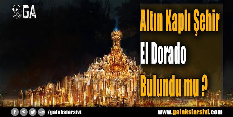 Altın Kaplı Şehir El Dorado Bulundu mu ?